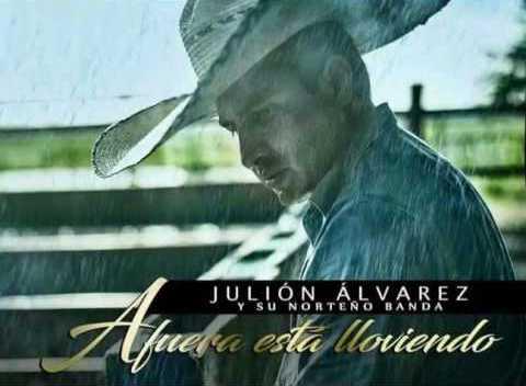 Julión Álvarez - Afuera está lloviendo